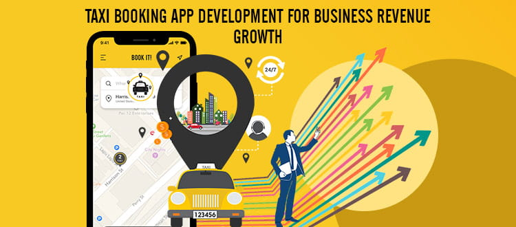 How to Develop Taxi Booking App for Business Revenue Growth?  [Investment Benefits]