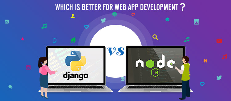 Django Vs Node.js: Which is Better for Web App Development?