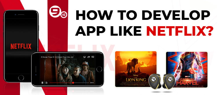 How to Develop Video Streaming App Like Netflix? [Development Cost, Business Model & Features]
