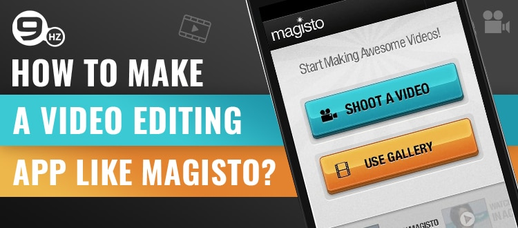 How to Make a Video Editing App Like Magisto? [Development Cost & Features]