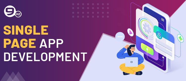 Single Page App Development [Cost, Company, Benefits, Pros-Cons]