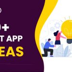 40+ Best App Ideas For Startups, Beginners, College Students