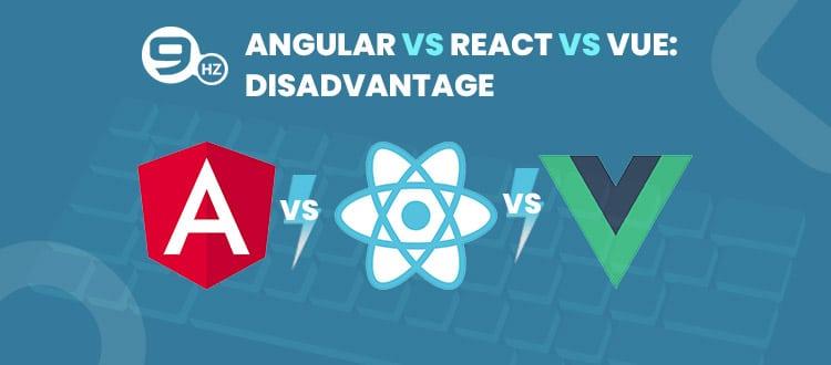 Vue.js Vs. Angular Vs. React disadvantages