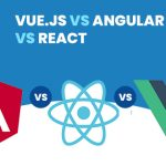 Vue.js Vs. Angular Vs. React: Which is Better & Easy to Learn for Beginners?